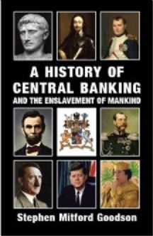 Goodson, Stephen Mitford: A History of Central Banking and the Enslavement of Mankind